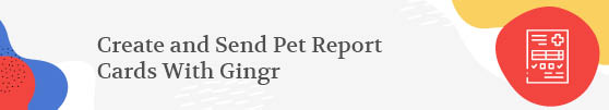 Gingr gives you the right tools to create effective pet report cards.