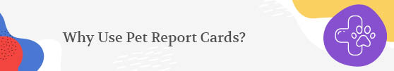 Pet report cards can benefit your petcare business.